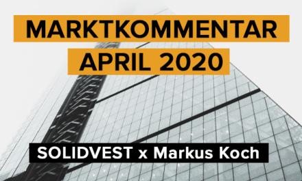 Solidvest x Markus Koch: Marktkommentar April 2020